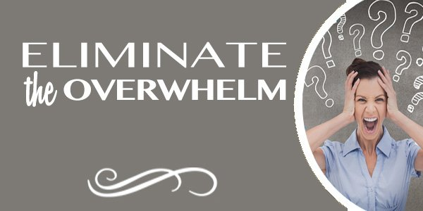 Eliminate the Overwhelm! – Time Management Tips for Small Business Owners