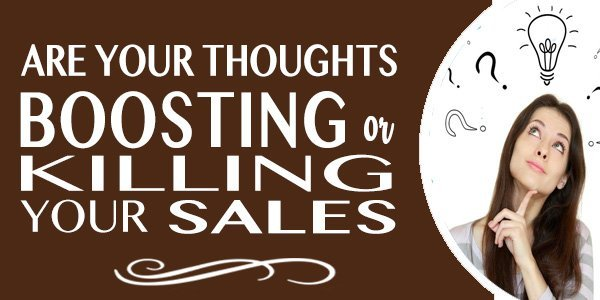 Are Your Thoughts Boosting or Killing Your Sales?