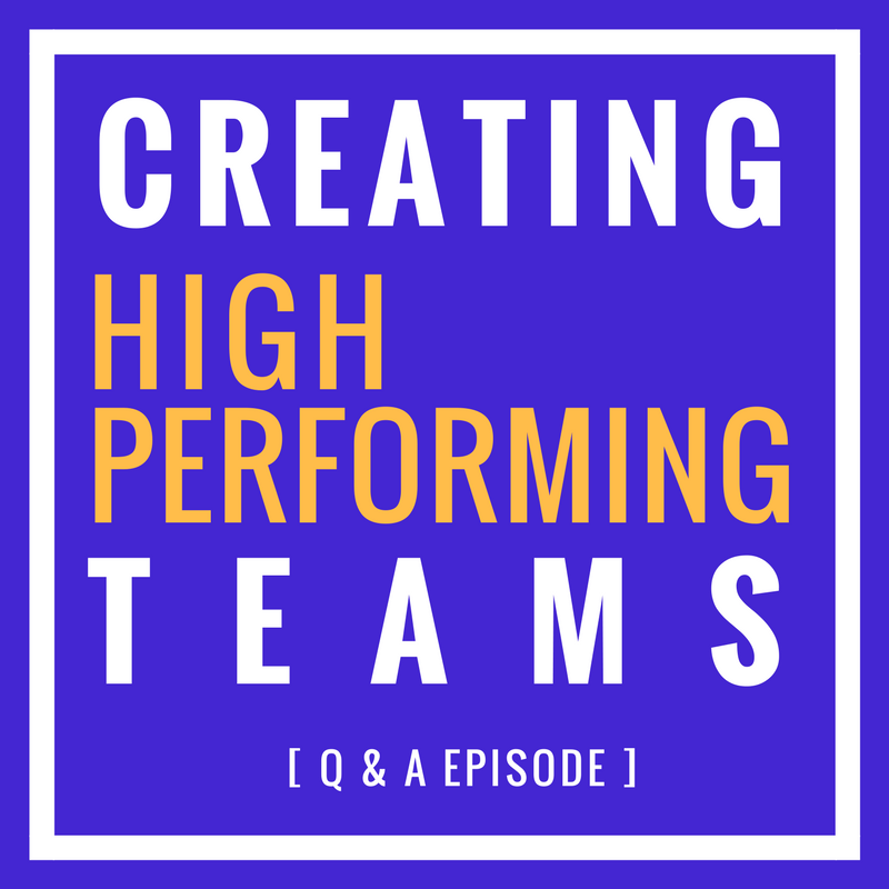 CREATING HIGH PERFORMING TEAMS- Q AND A