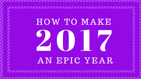How to Make 2017 an Epic Year