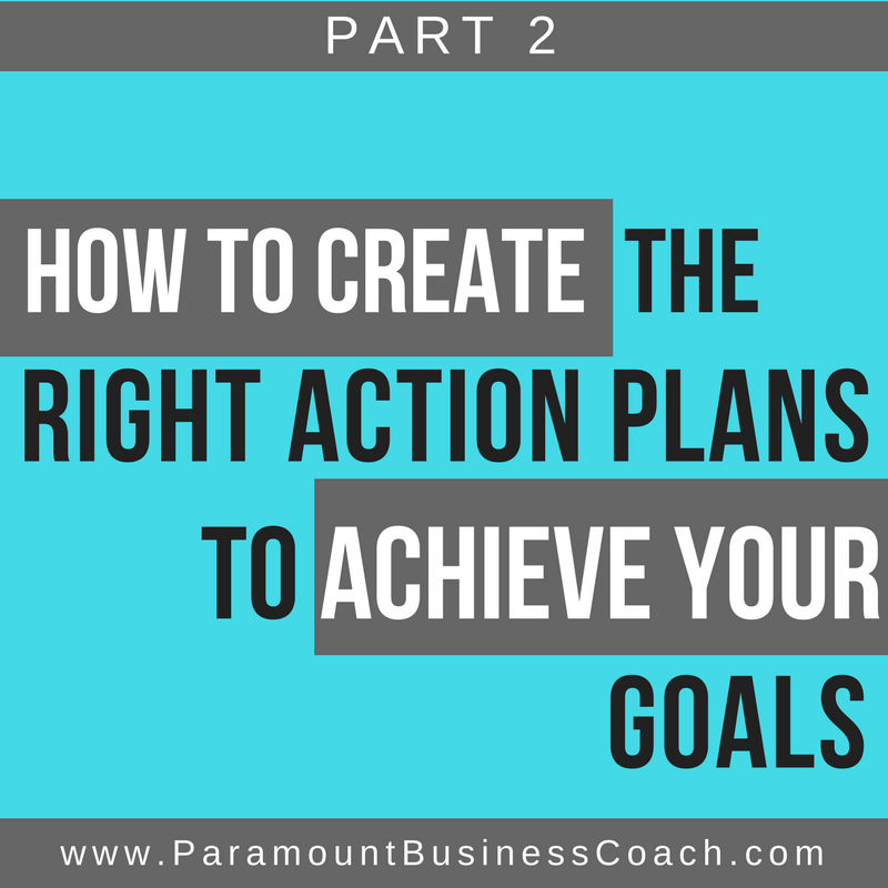 How to Create the Right Action Plans to Achieve Your Goals PART 2