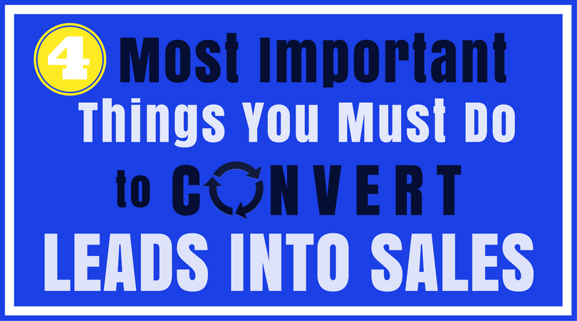 4 Most Important Things You Must Do to Convert Leads into Sales