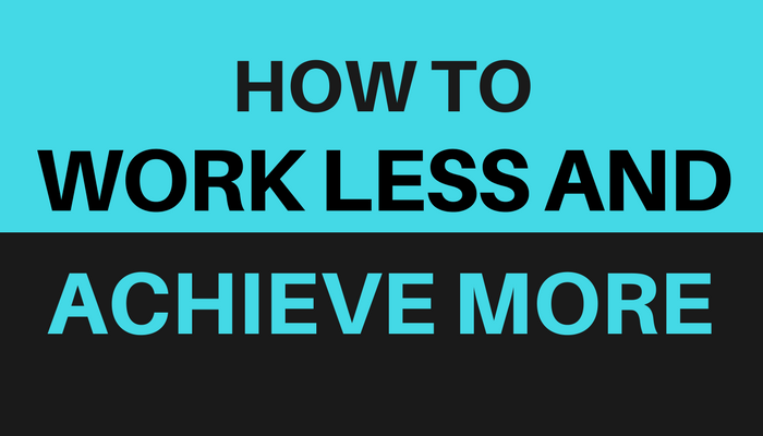 How to Work Less and Achieve More Growth in Your Business