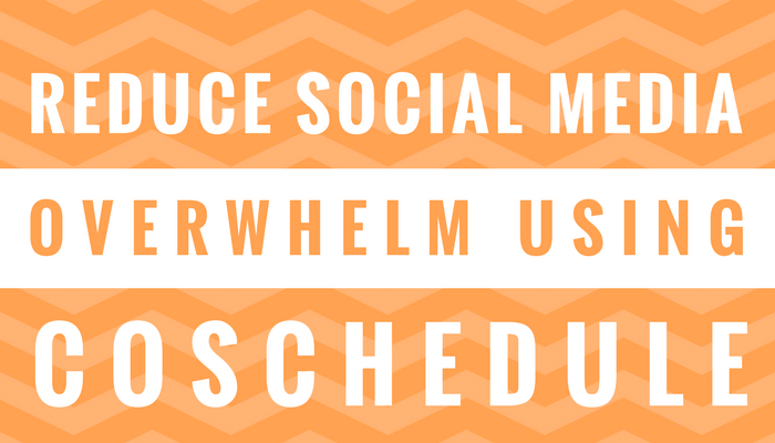 Reduce Social Media Overwhelm with CoSchedule
