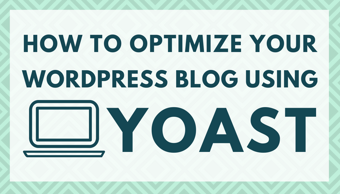 How to Optimize WordPress Blog Using Yoast