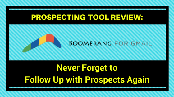 PROSPECTING TOOL REVIEW:  Boomerang — Never Forget to  Follow Up with Prospects Again