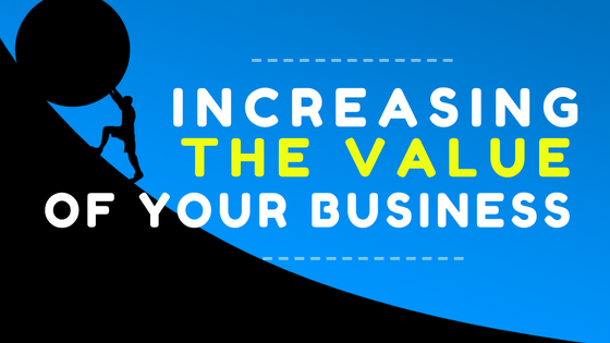 Important Tip On Increasing  the Value of Your Business
