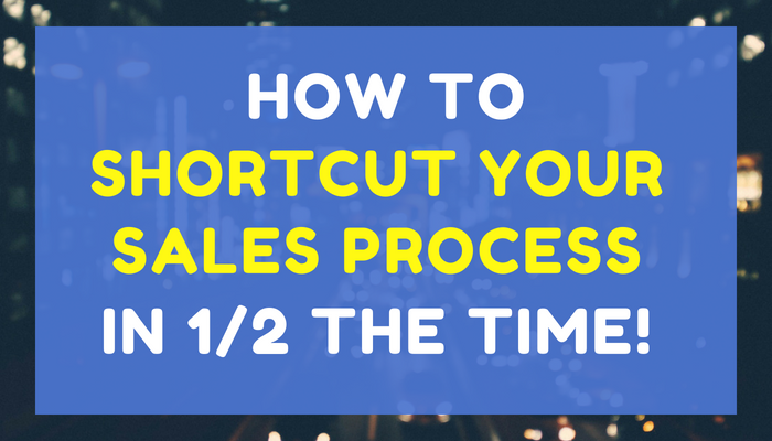 How to Shortcut Your Sales Process in Half