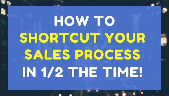 Shortcut Your Sales Process