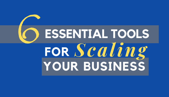6 Essential Tools for Scaling Your Business