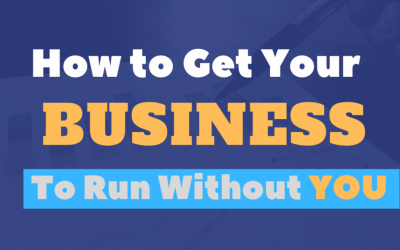 How to Get Your Business to Run Without You