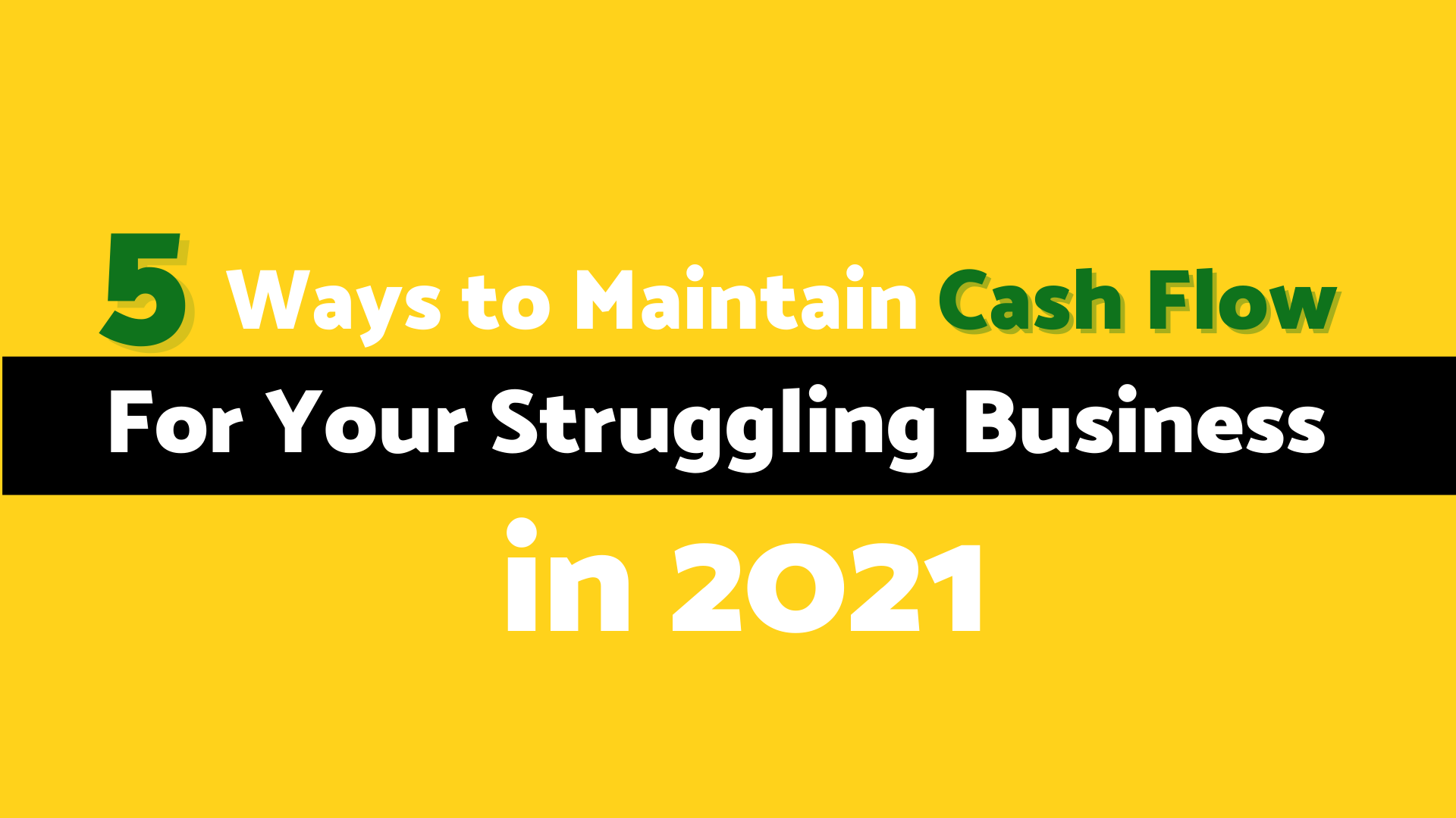 5 Ways to Maintain Cash Flow For Your Struggling Business in 2021