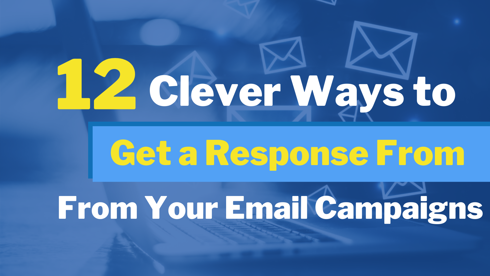 Email Marketing Tips – 12 Clever Ways To Get a Response From Your Email Campaigns