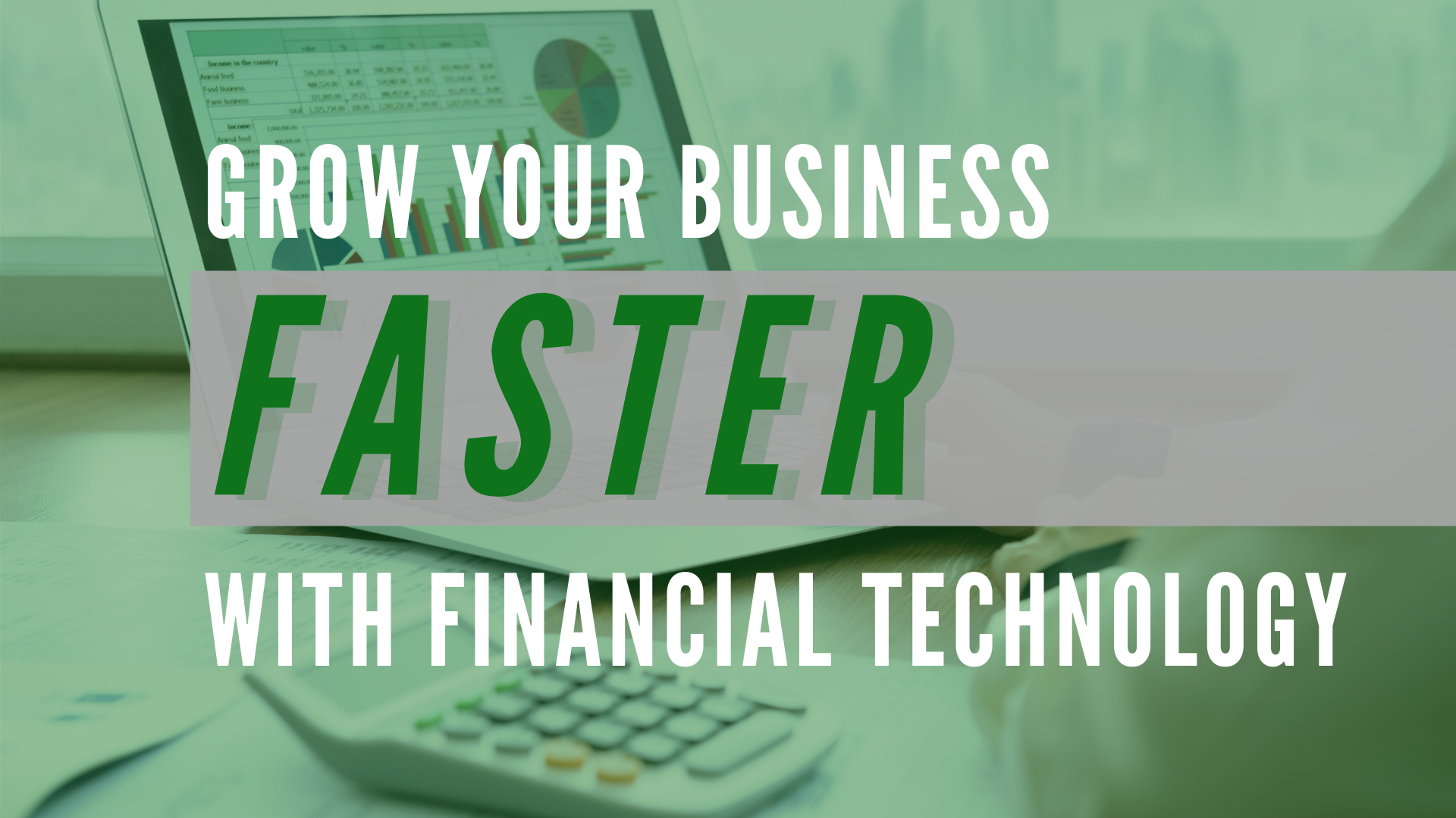 Grow Your Business Faster with Financial Technology