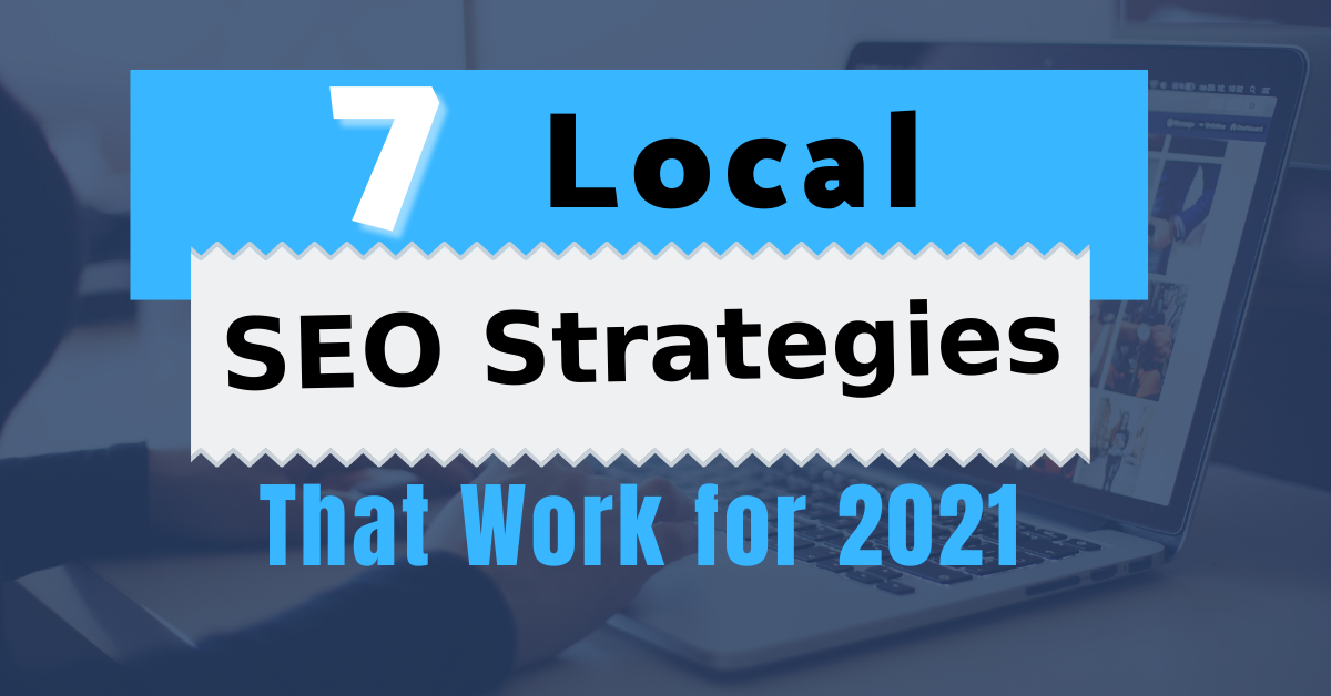 7 Local SEO Strategies That Work for 2021