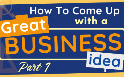 How to Come Up With a Great Business Idea Part 1